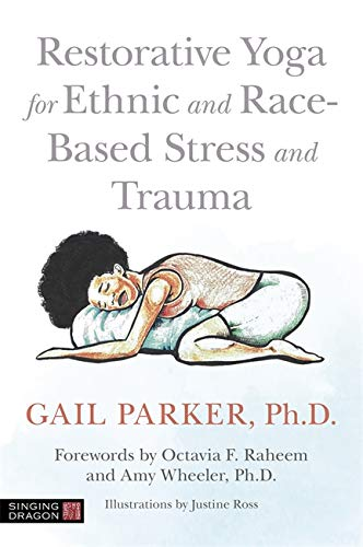 Restorative Yoga for Ethnic and Race-Based Stress and Trauma By Gail Parker