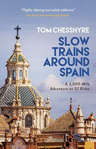 Slow Trains Around Spain By Tom Chesshyre