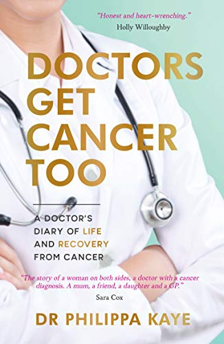 Doctors Get Cancer Too By Doctor Dr Philippa Kaye