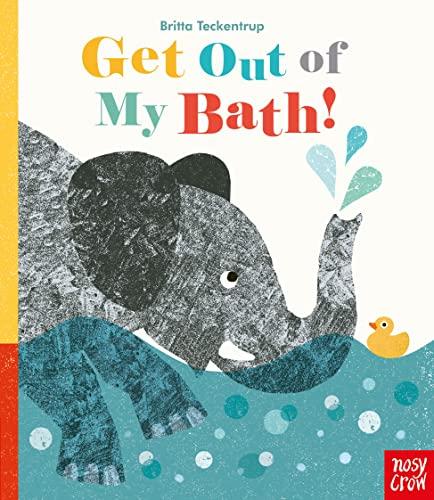 Get Out Of My Bath! By Britta Teckentrup