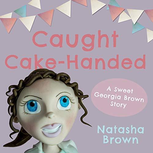 Caught Cake-Handed By Natasha Brown