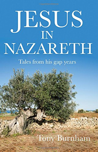 Jesus in Nazareth: Tales from his gap years by Tony Burnham