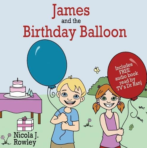 James and the Birthday Balloon By Nicola J. Rowley