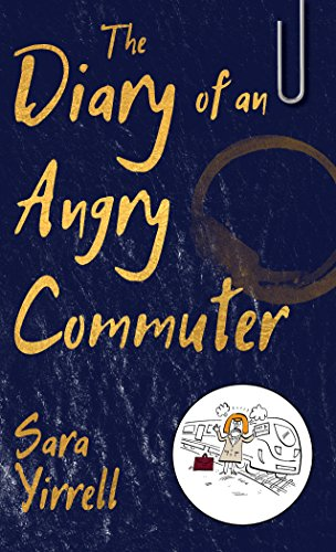 The Diary of An Angry Commuter By Sara Yirrell