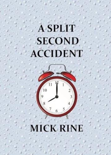 A Split Second Accident By Mick Rine