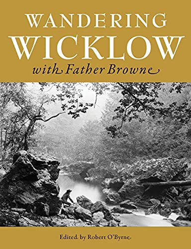 Wandering Wicklow with Father Browne By Robert O'Byrne