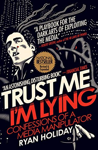 Trust Me I'm Lying: Confessions of a Media Manipulator By Ryan Holiday