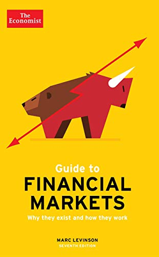 The Economist Guide To Financial Markets 7th Edition: Why they exist and how they work (Economist Guides) By Marc Levinson