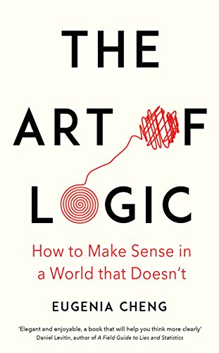 The Art of Logic By Eugenia Cheng