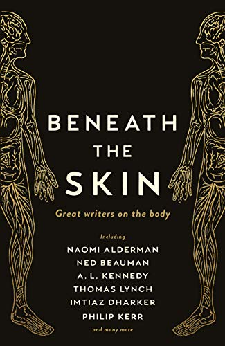 Beneath the Skin: Great Writers on the Body (Wellcome Collection) By Ned Beauman