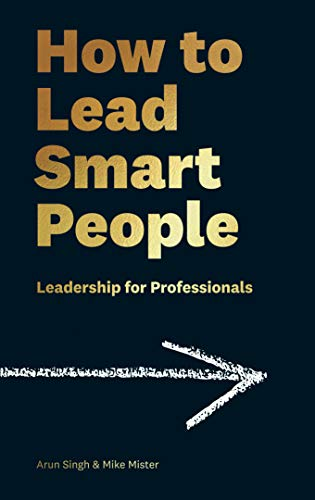 How to Lead Smart People: Leadership for Professionals By Mike Mister