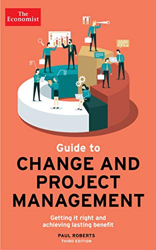 The Economist Guide To Change And Project Management By Paul Roberts