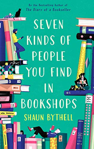 Seven Kinds of People You Find in Bookshops By Shaun Bythell