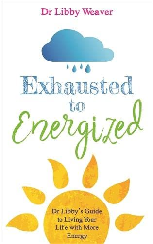 Exhausted to Energized By Libby Weaver