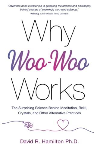 Why Woo-Woo Works By Dr David R. Hamilton, PhD
