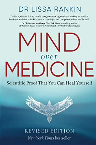 Mind Over Medicine By Lissa Rankin, M.D.