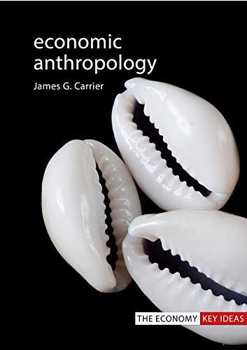 Economic Anthropology By James G. Carrier (Max Planck Institute for Social Anthropology)