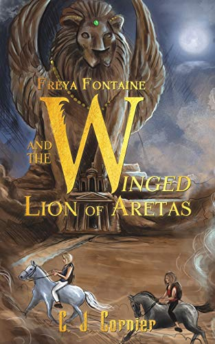 Freya Fontaine and the Winged Lion of Aretas By C. J. Cornier