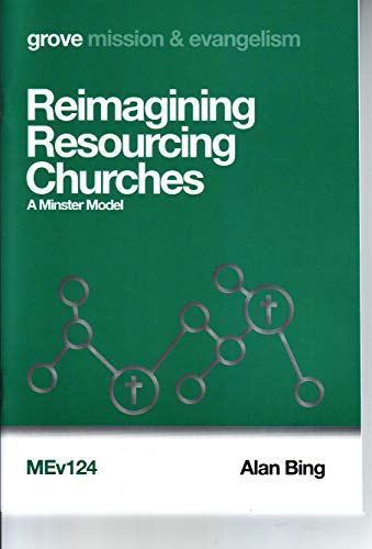Reimagining Resourcing Churches: A Minster Model By Alan Bing