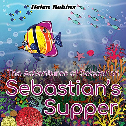 The Adventures of Sebastian - Sebastian's Supper By Helen Robins