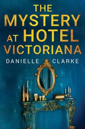 The Mystery at Hotel Victoriana By Danielle Clarke