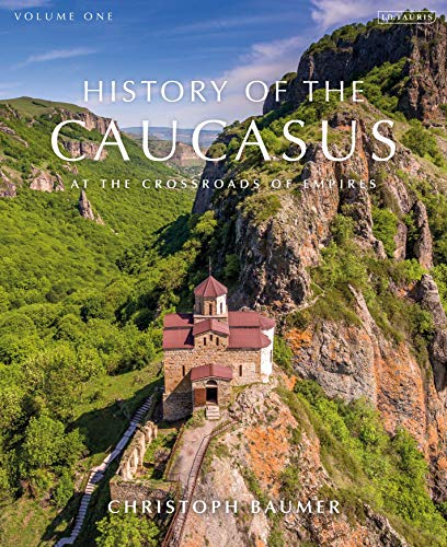 History of the Caucasus By Christoph Baumer (Independent Scholar)