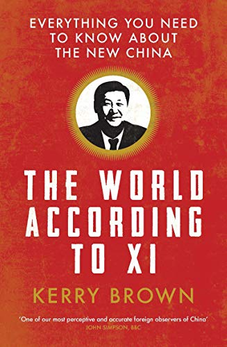 The World According to Xi By Kerry Brown (King's College London, UK)