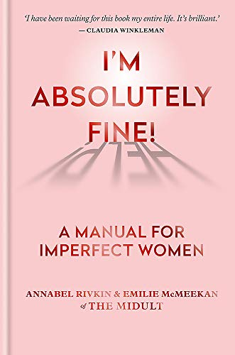 I'm Absolutely Fine!: A Manual for Imperfect Women By Annabel Rivkin