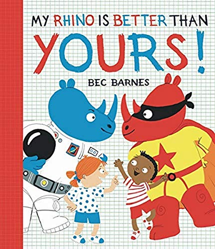 My Rhino is Better Than Yours! By Bec Barnes