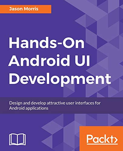 Hands-On Android UI Development By Jason Morris