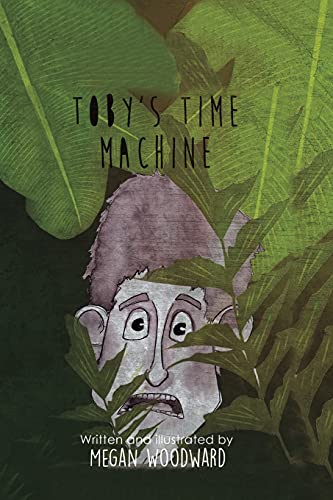 Toby's Time Machine By Megan Woodward