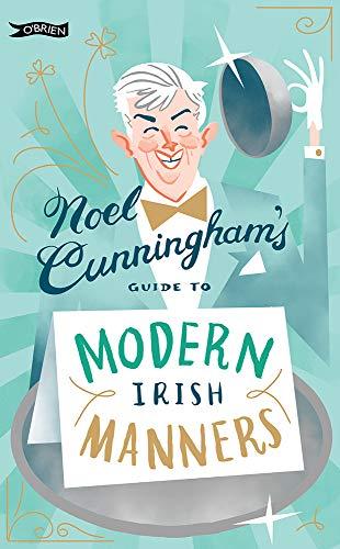 Noel Cunningham's Guide to Modern Irish Manners By Noel Cunningham