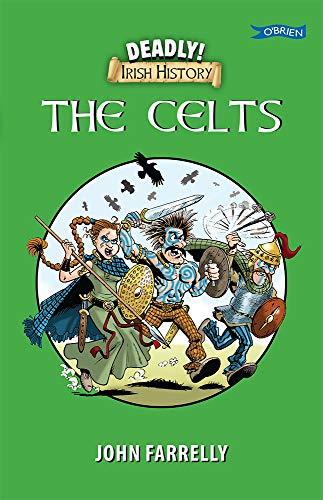 Deadly Irish History - The Celts By John Farrelly