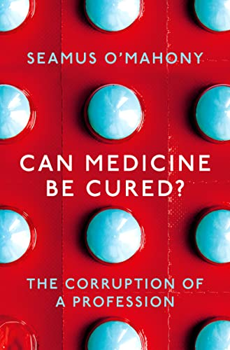 Can Medicine Be Cured?: The Corruption of a Profession By Seamus O'Mahony