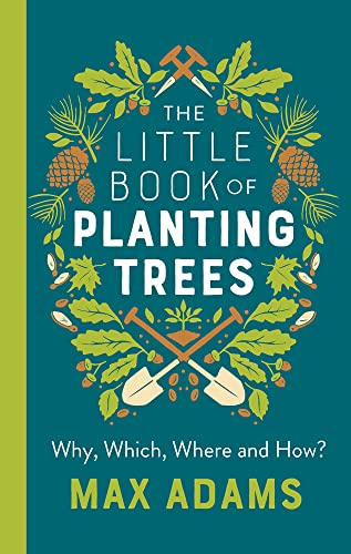 The Little Book of Planting Trees By Max Adams