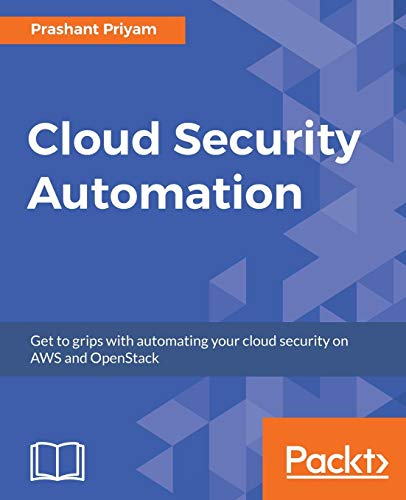 Cloud Security Automation: Get to grips with automating your cloud security on AWS and OpenStack By Prashant Priyam