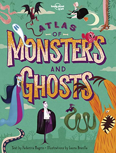 Atlas of Monsters and Ghosts By Lonely Planet Kids