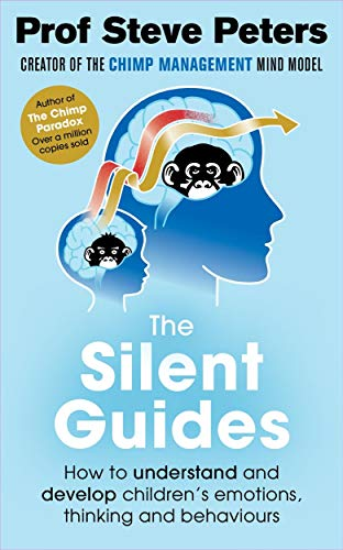 The Silent Guides: The new book from the author of The Chimp Paradox By Steve Peters
