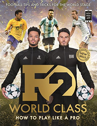 F2: World Class: Football Tips and Tricks For The World Stage (Skills Book 3) By The F2