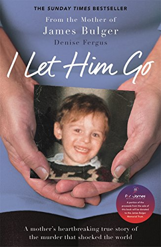 I Let Him Go: The heartbreaking book from the mother of James Bulger By Denise Fergus