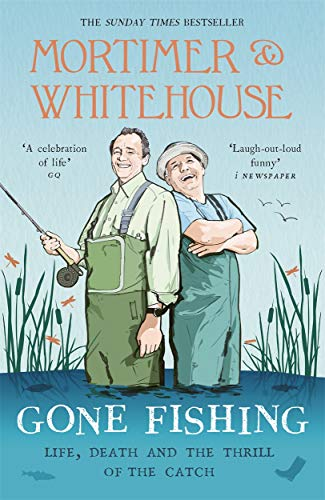 Mortimer & Whitehouse: Gone Fishing By Bob Mortimer