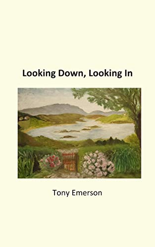 Looking Down, Looking In By Tony Emerson