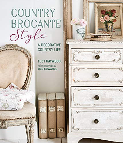 Country Brocante Style By Lucy Haywood