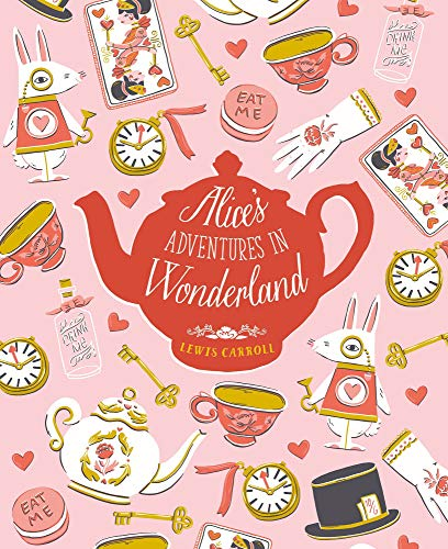 Alice's Adventures in Wonderland and Through the Looking Glass and What Alice Found There By Lewis Carroll