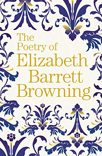 The Poetry of Elizabeth Barrett Browning By Elizabeth Barrett Browning
