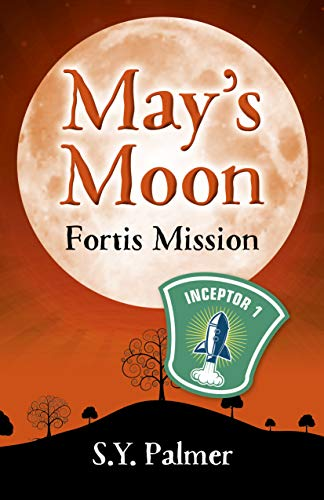 May's Moon: Fortis Mission By S.Y. Palmer