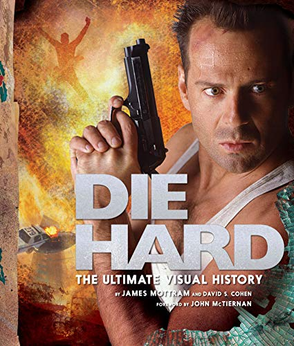 Die Hard: The Ultimate Visual History By James Mottram