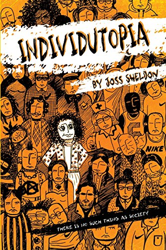 Individutopia: A novel set in a neoliberal dystopia By Joss Sheldon