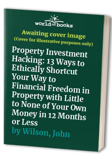 Property Investment Hacking By John Wilson