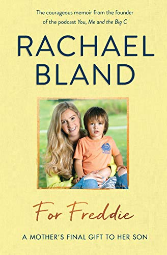 For Freddie: A Mother's Final Gift to Her Son By Rachael Bland